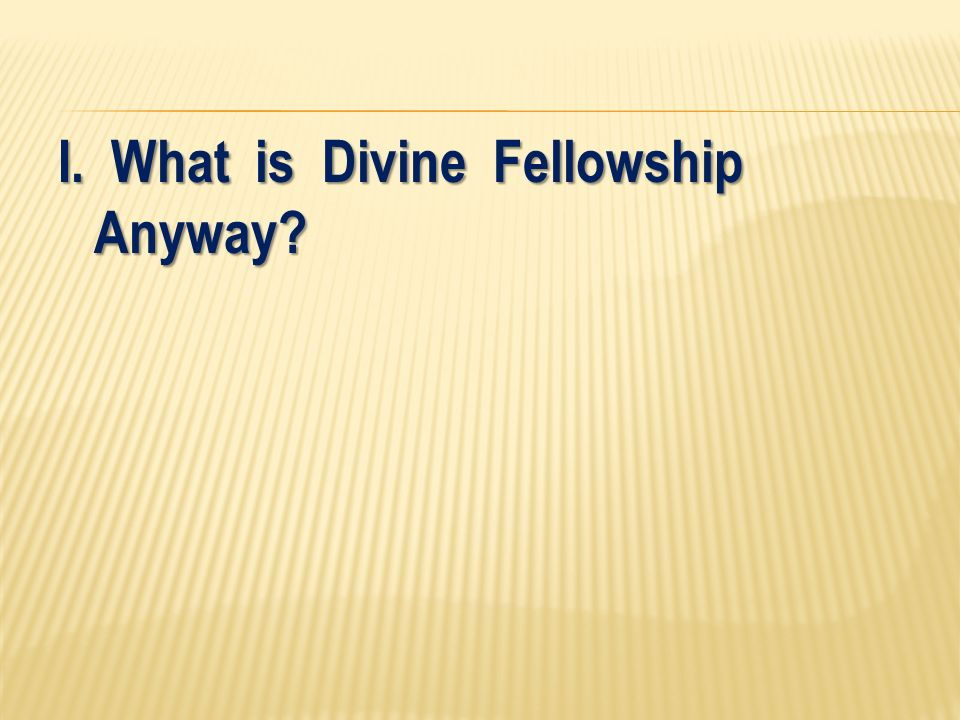I. What is Divine Fellowship Anyway?