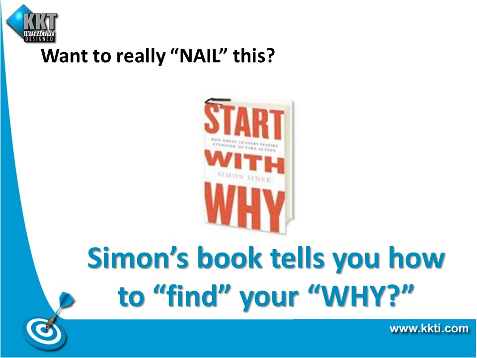 Want to really NAIL this? Simons book tells you how to find your WHY?