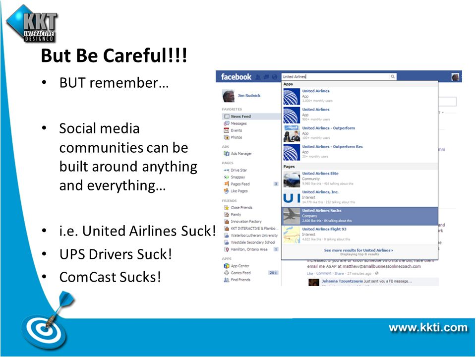 But Be Careful!!! BUT remember… Social media communities can be built around anything and everything… i.e. United Airlines Suck! UPS Drivers Suck! Com