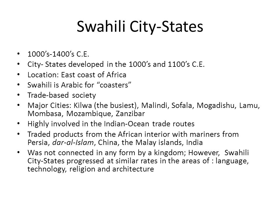 Swahili City-States 1000s-1400s C.E. City- States developed in the 1000s and 1100s C.E. Location: East coast of Africa Swahili is Arabic for coasters