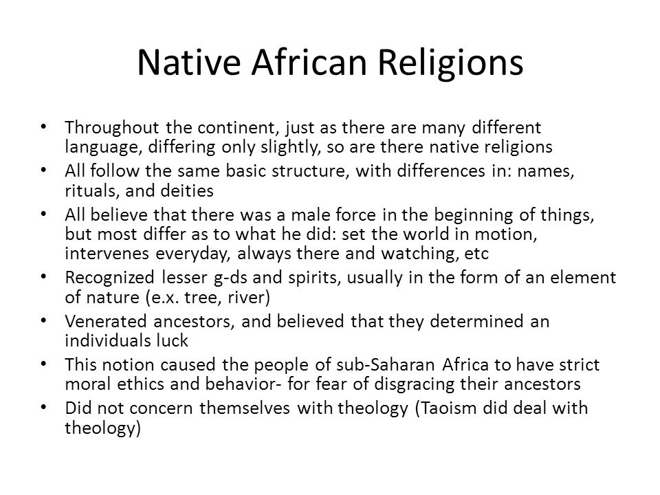 Native African Religions Throughout the continent, just as there are many different language, differing only slightly, so are there native religions A