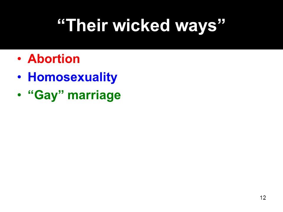 Their wicked ways Abortion Homosexuality Gay marriage 12