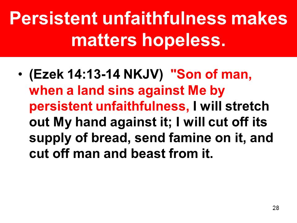 Persistent unfaithfulness makes matters hopeless.