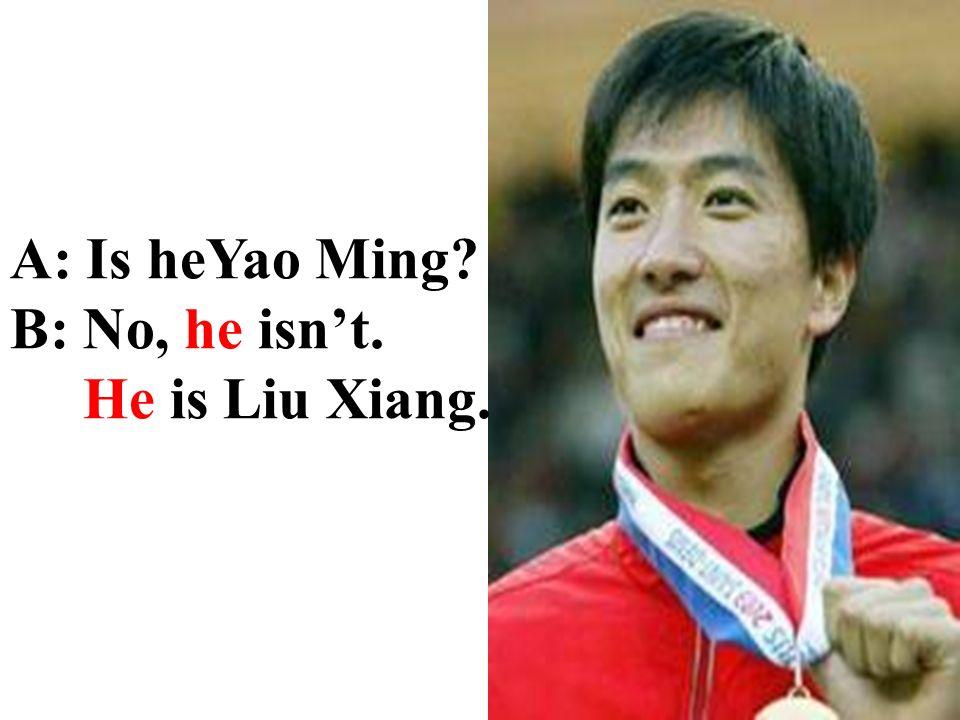 A: Is he Yao Ming? B: Yes, he is. Who is he?