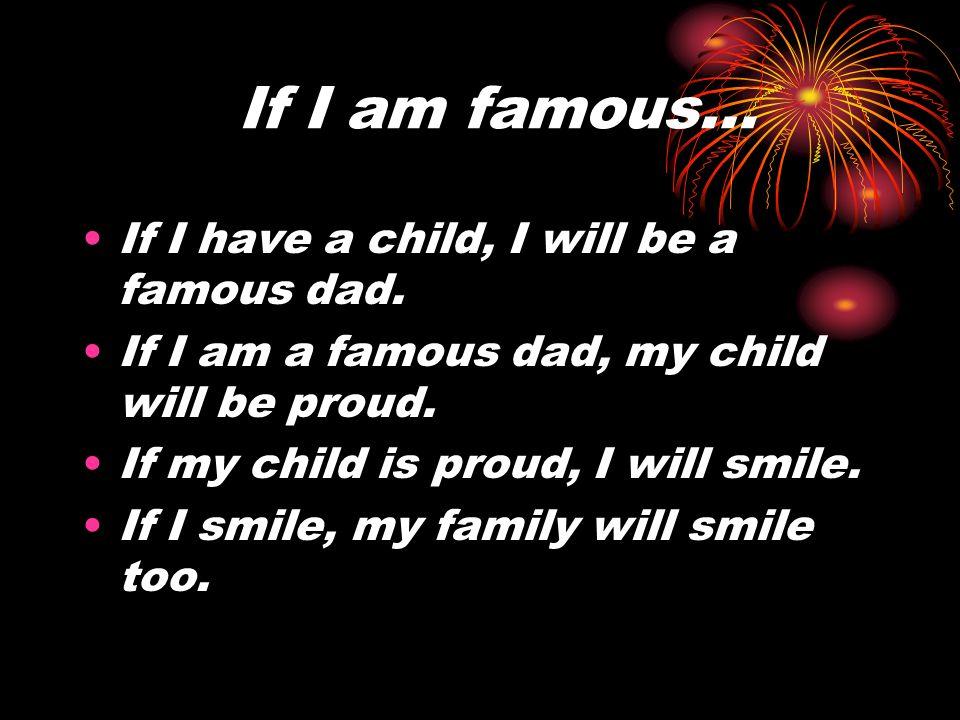 If I am famous… If I have a child, I will be a famous dad.