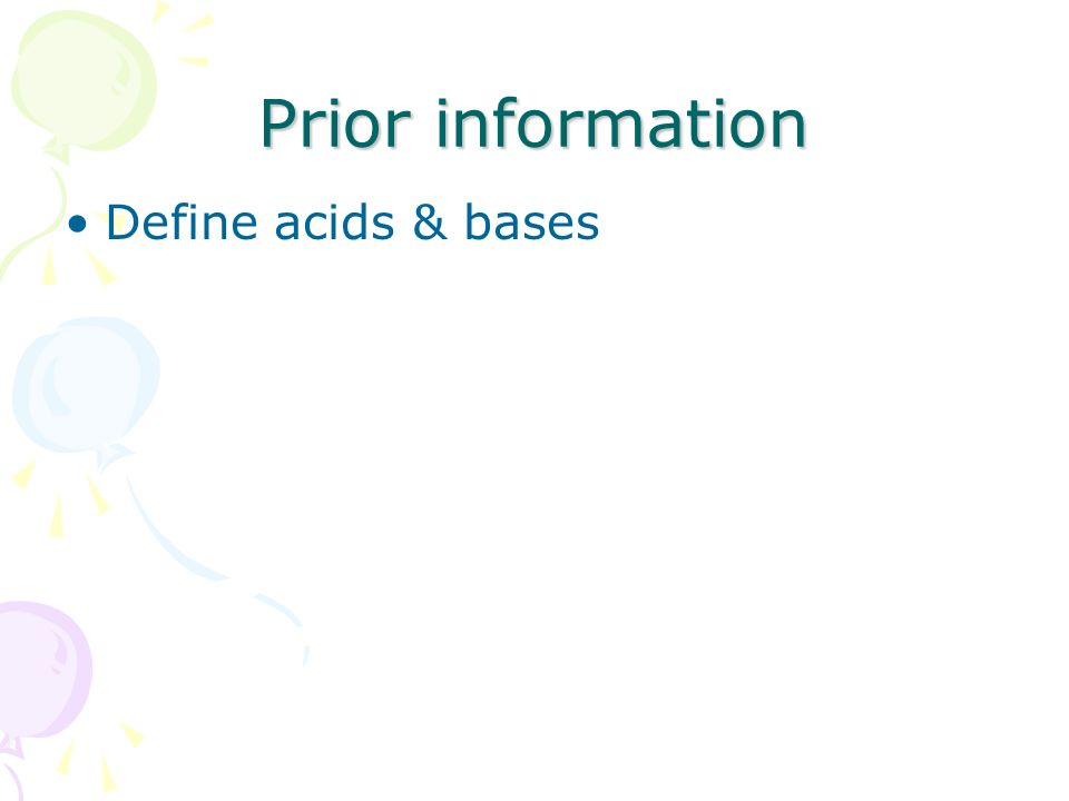 Prior information Define acids & bases