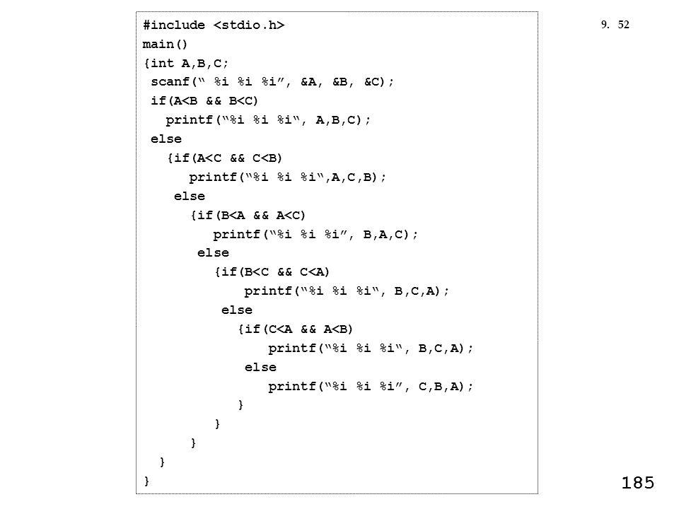529. #include main() {int A,B,C; scanf( %i %i %i, &A, &B, &C); if(A<B && B<C) printf(%i %i %i, A,B,C); else {if(A<C && C<B) printf(%i %i %i,A,C,B); el