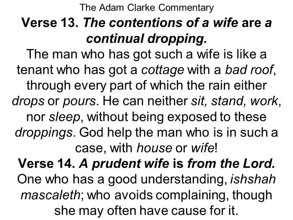 Proverbs 21:9 Proverbs 21:9 Better to live on a corner of the roof than share a house with a quarrelsome wife.