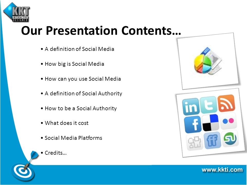 Our Presentation Contents… A definition of Social Media How big is Social Media How can you use Social Media A definition of Social Authority How to be a Social Authority What does it cost Social Media Platforms Credits…