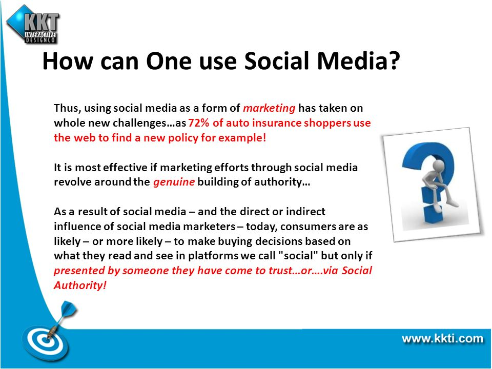 How can One use Social Media? Thus, using social media as a form of marketing has taken on whole new challenges…as 72% of auto insurance shoppers use