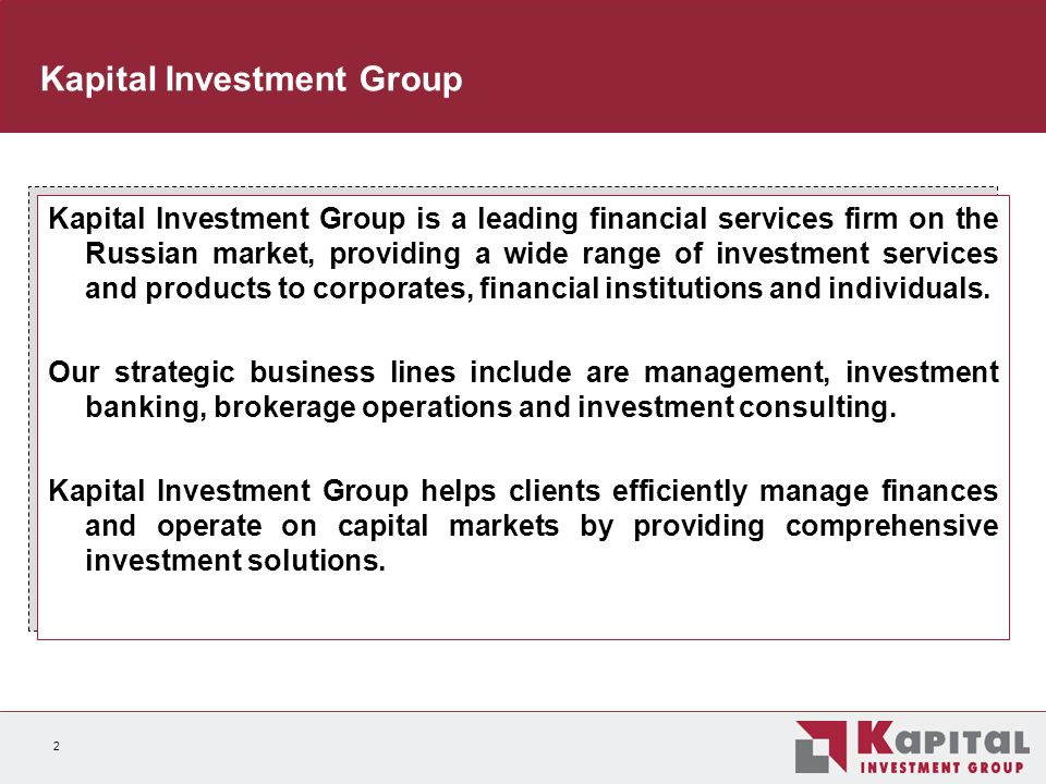 2 Kapital Investment Group is a leading financial services firm on the Russian market, providing a wide range of investment services and products to corporates, financial institutions and individuals.