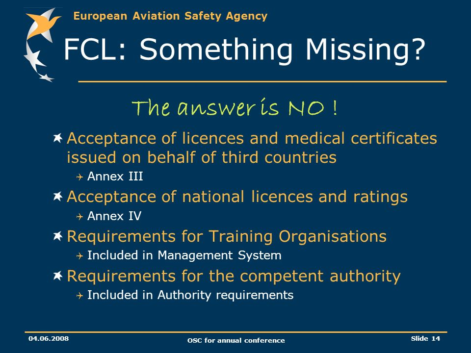 European Aviation Safety Agency OSC for annual conference Slide 14 FCL: Something Missing.