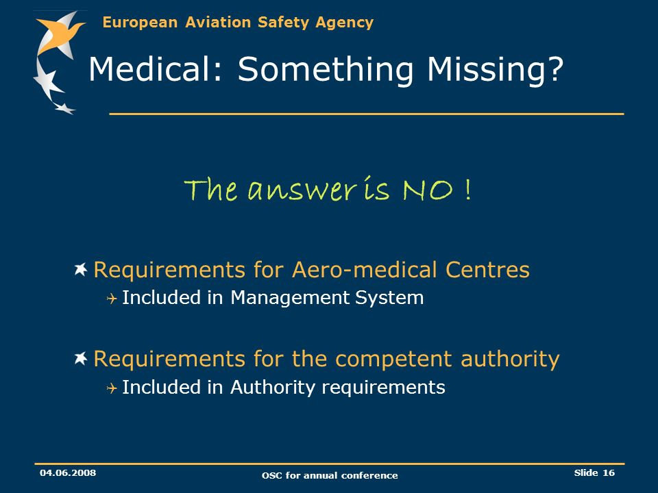 European Aviation Safety Agency OSC for annual conference Slide 16 Medical: Something Missing.