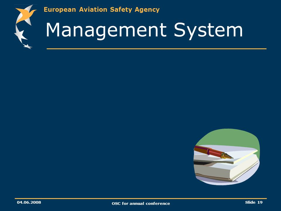 European Aviation Safety Agency 04.06.2008 OSC for annual conference Slide 19 Management System