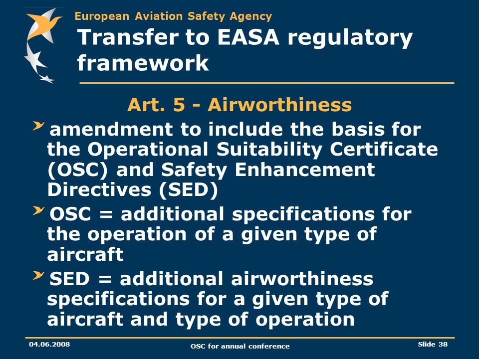 European Aviation Safety Agency OSC for annual conference Slide 38 Transfer to EASA regulatory framework Art.