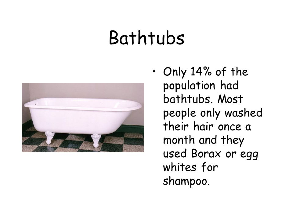 Bathtubs Only 14% of the population had bathtubs.