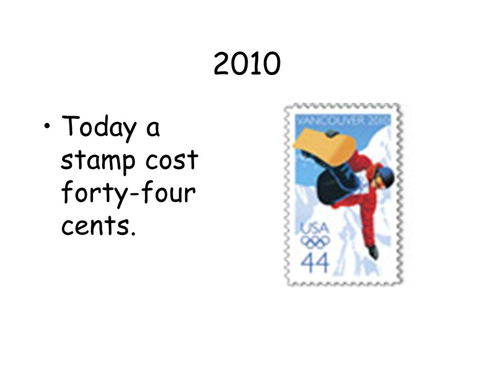 2010 Today a stamp cost forty-four cents.