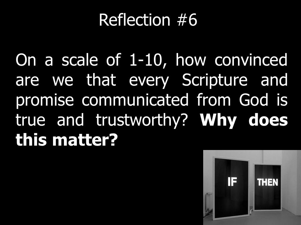 On a scale of 1-10, how convinced are we that every Scripture and promise communicated from God is true and trustworthy.