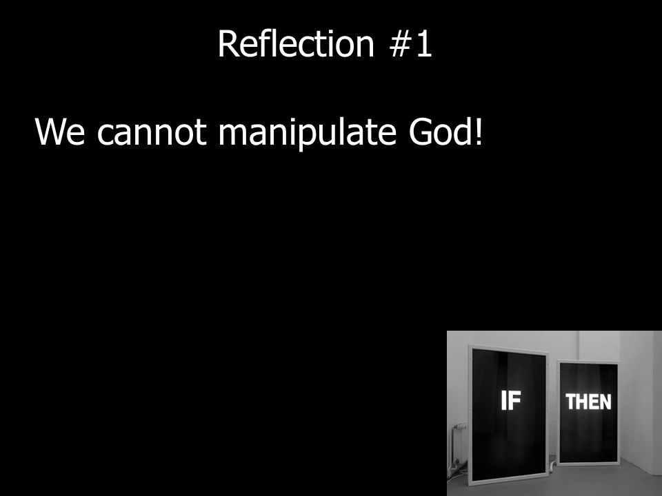 We cannot manipulate God! Reflection #1