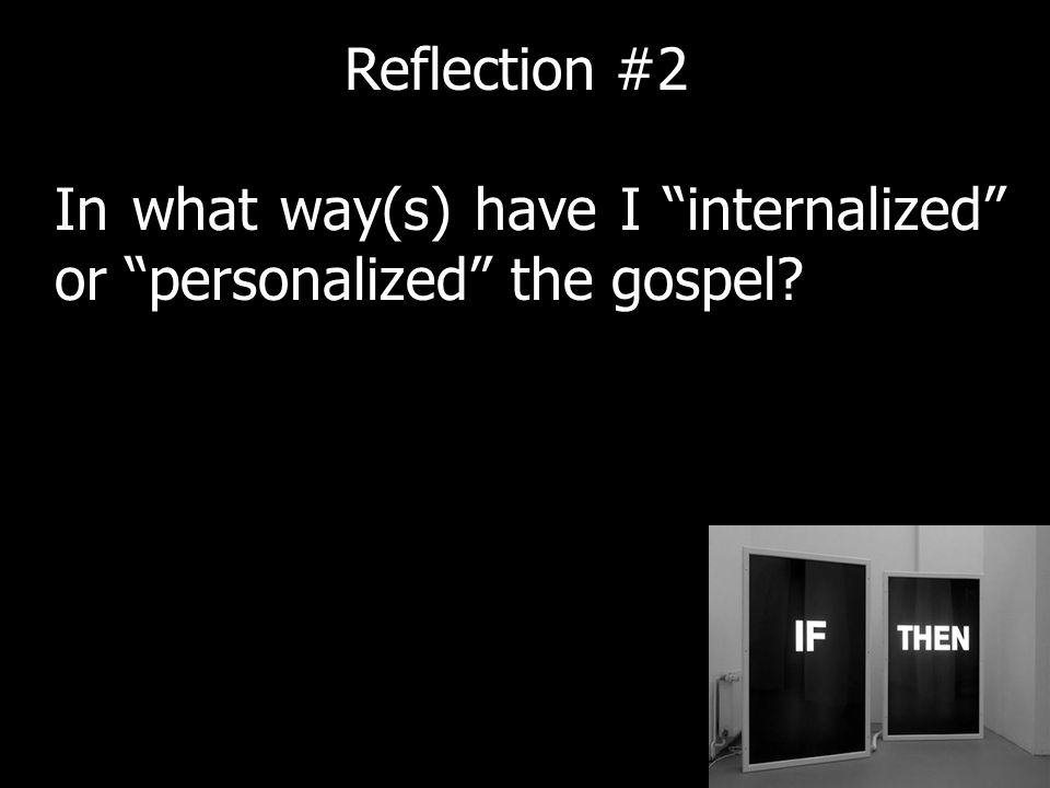 In what way(s) have I internalized or personalized the gospel Reflection #2