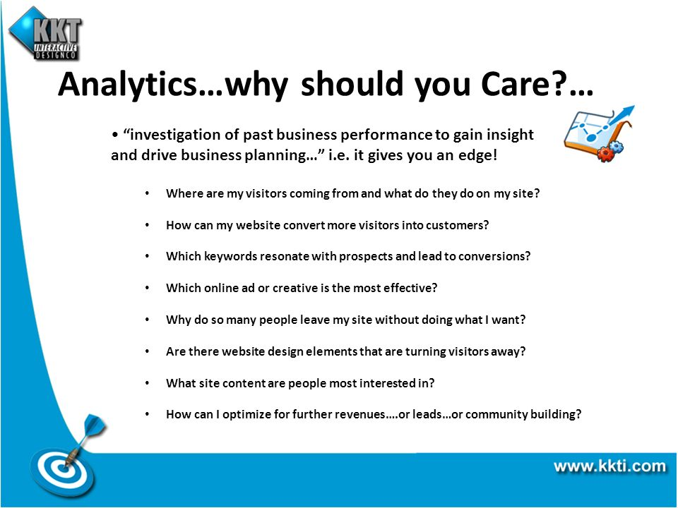 Analytics…why should you Care?… investigation of past business performance to gain insight and drive business planning… i.e.