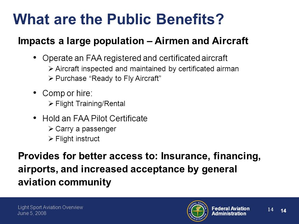 14 Federal Aviation Administration Light Sport Aviation Overview June 5, 2008 14 What are the Public Benefits.