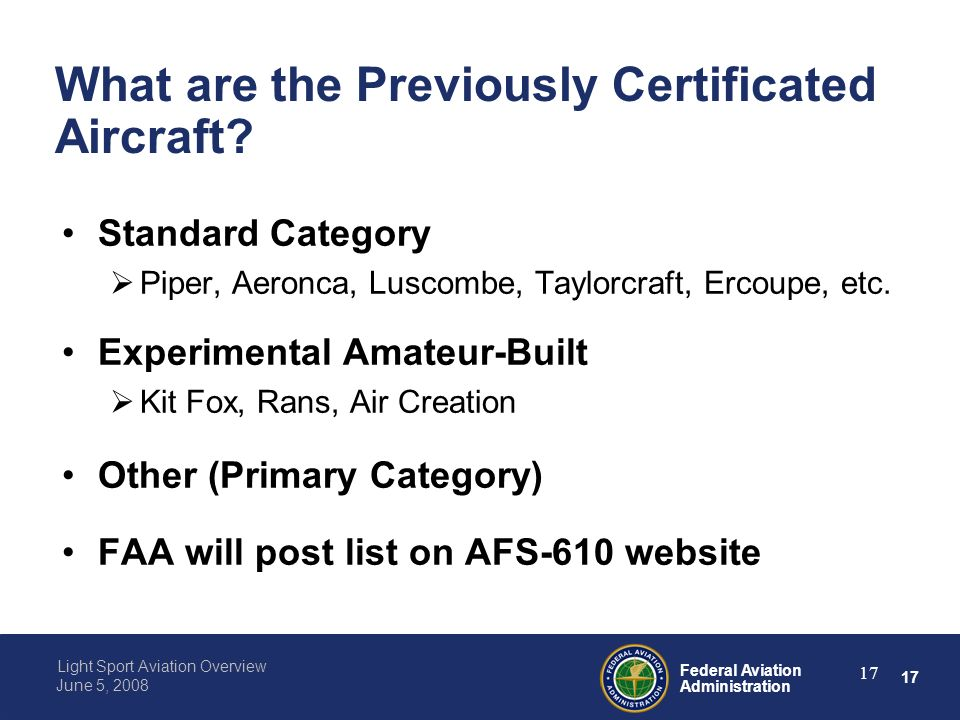 17 Federal Aviation Administration Light Sport Aviation Overview June 5, 2008 17 What are the Previously Certificated Aircraft.