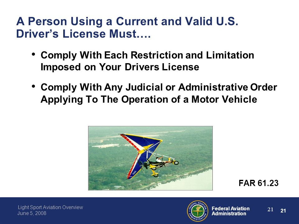 21 Federal Aviation Administration Light Sport Aviation Overview June 5, 2008 21 A Person Using a Current and Valid U.S.