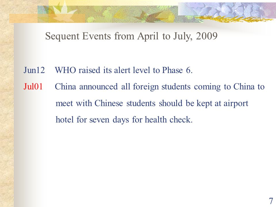 7 Sequent Events from April to July, 2009 Jun12 WHO raised its alert level to Phase 6.