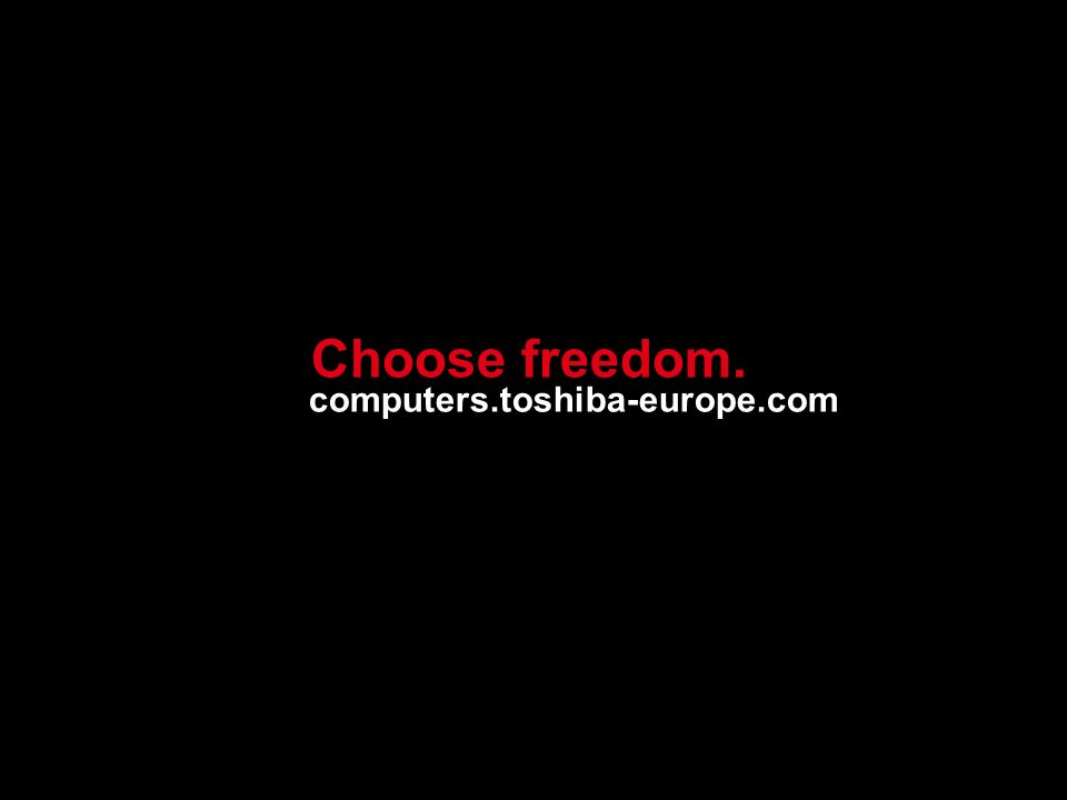 computers.toshiba-europe.com Choose freedom.