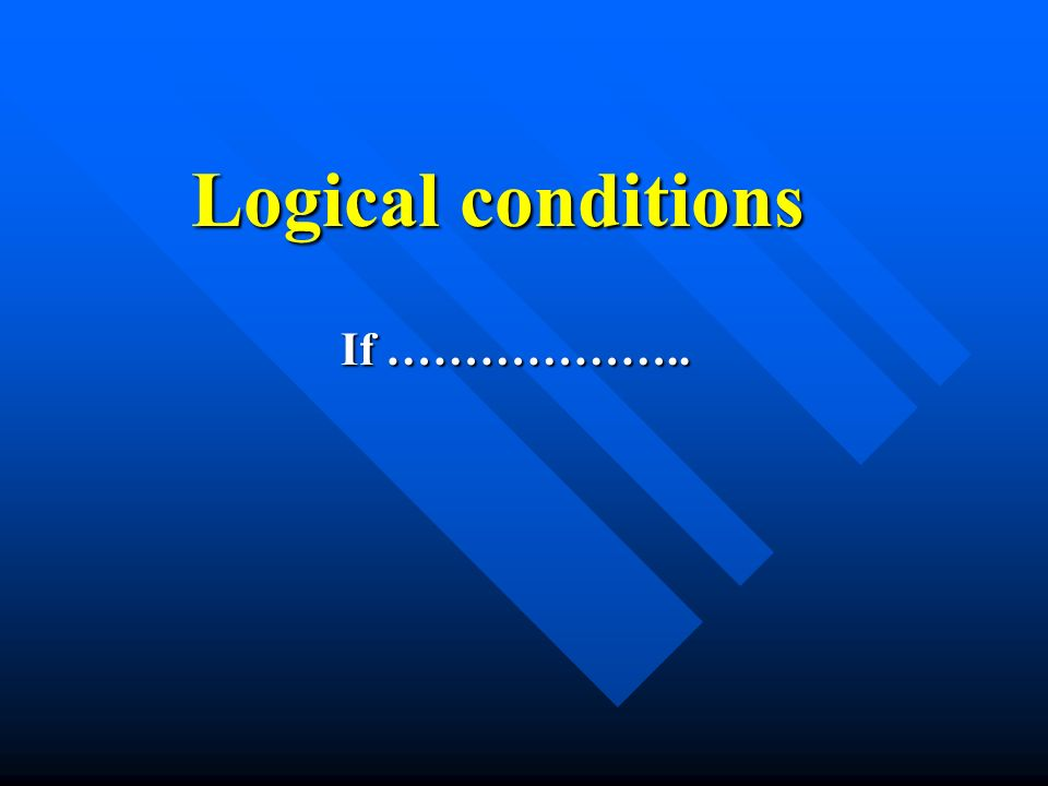 Logical conditions If ………………..