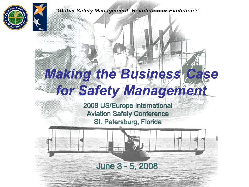 Global Safety Management: Revolution or Evolution? Making the Business Case for Safety Management
