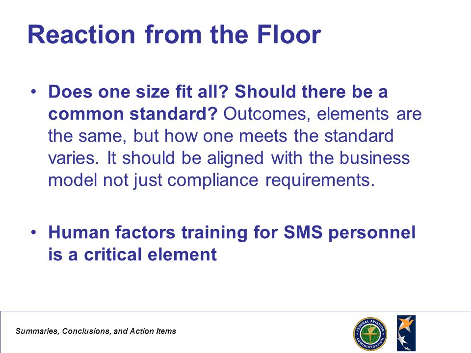 Summaries, Conclusions, and Action Items 4 Reaction from the Floor Does one size fit all? Should there be a common standard? Outcomes, elements are th