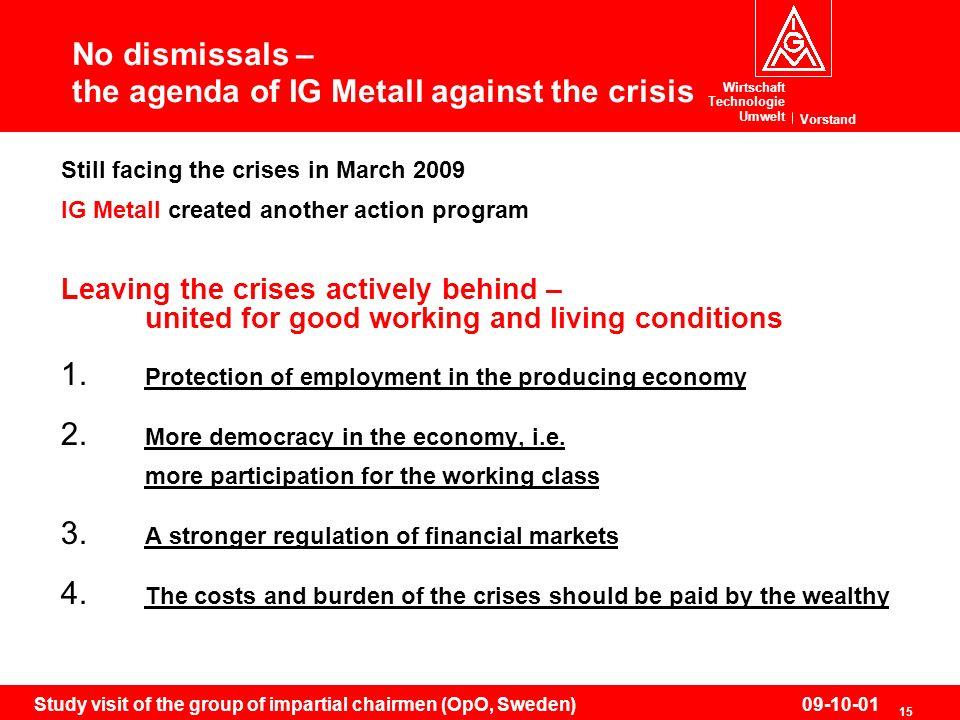 Wirtschaft Technologie Umwelt Vorstand 15 Study visit of the group of impartial chairmen (OpO, Sweden)09-10-01 No dismissals – the agenda of IG Metall