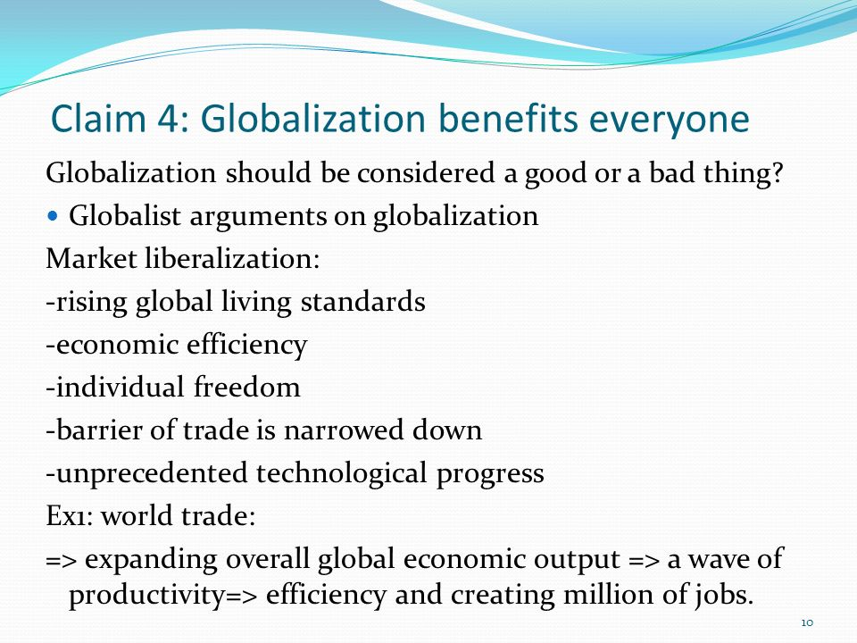 Claim 4: Globalization benefits everyone Globalization should be considered a good or a bad thing.