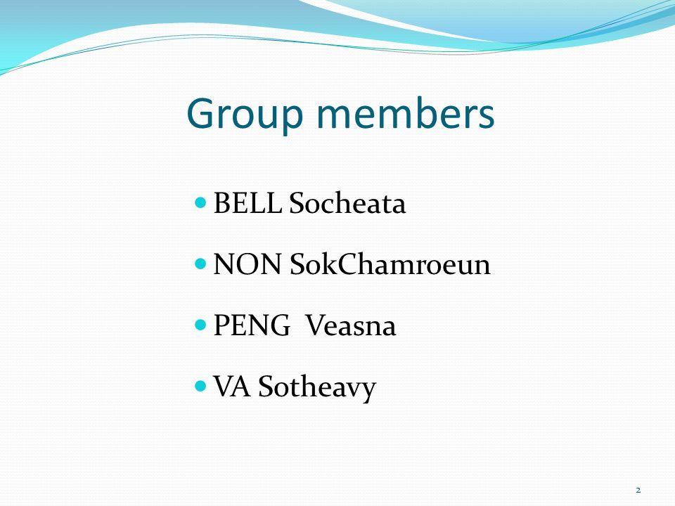 Group members BELL Socheata NON SokChamroeun PENG Veasna VA Sotheavy 2