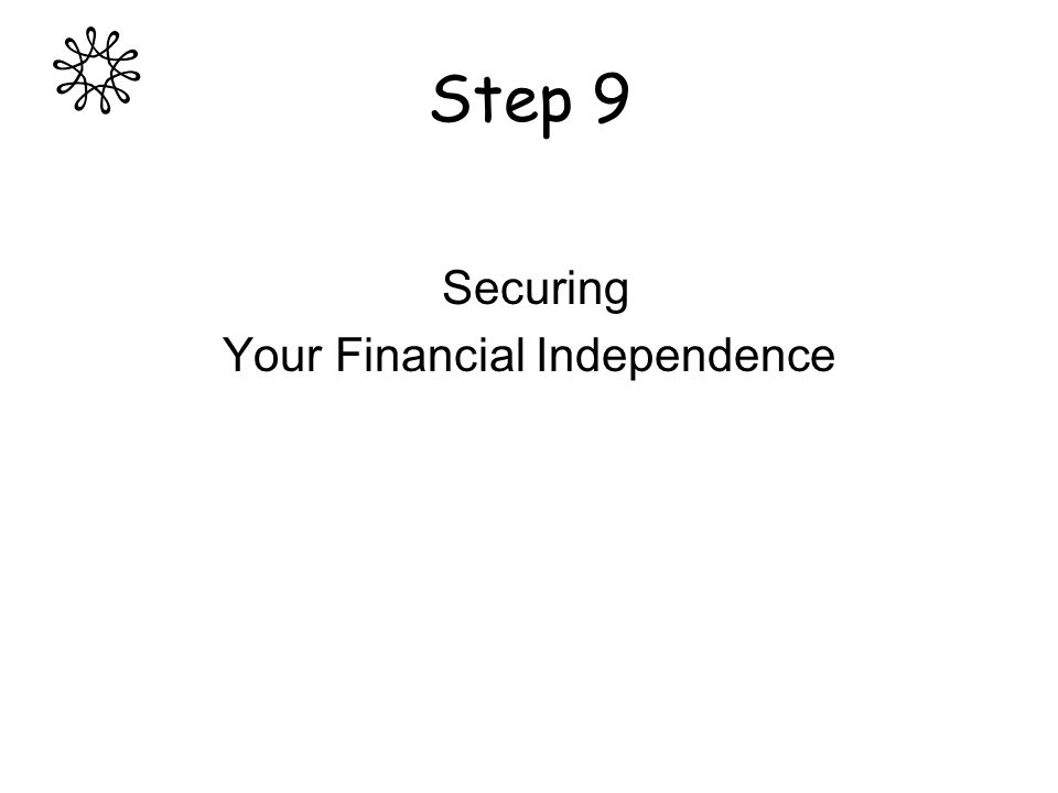 Step 9 Securing Your Financial Independence