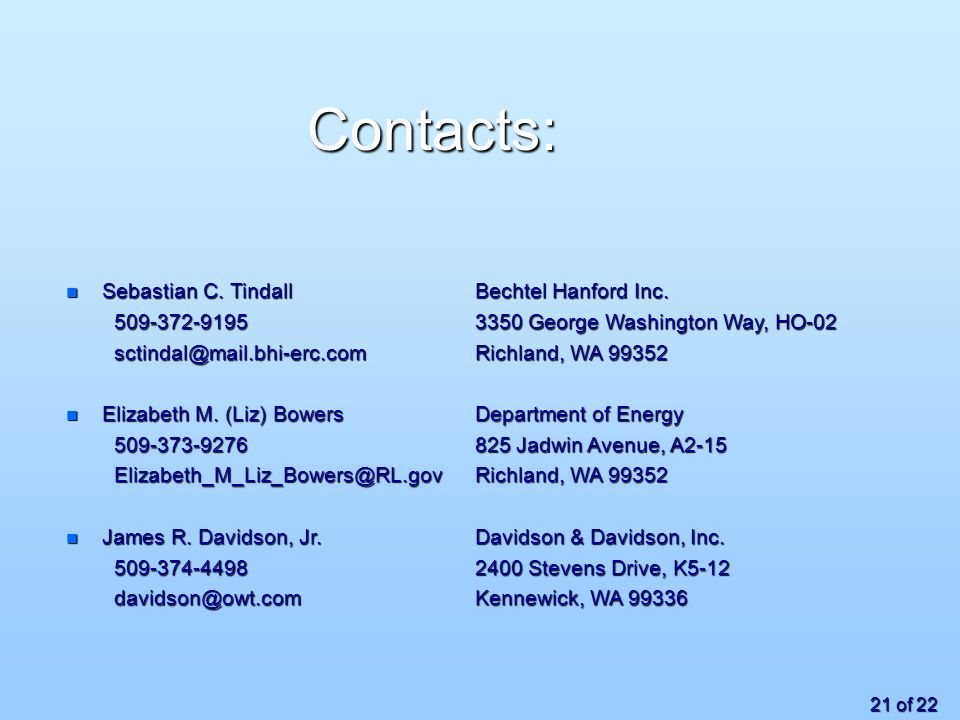 21 of 22 Contacts: n Sebastian C. Tindall Bechtel Hanford Inc.