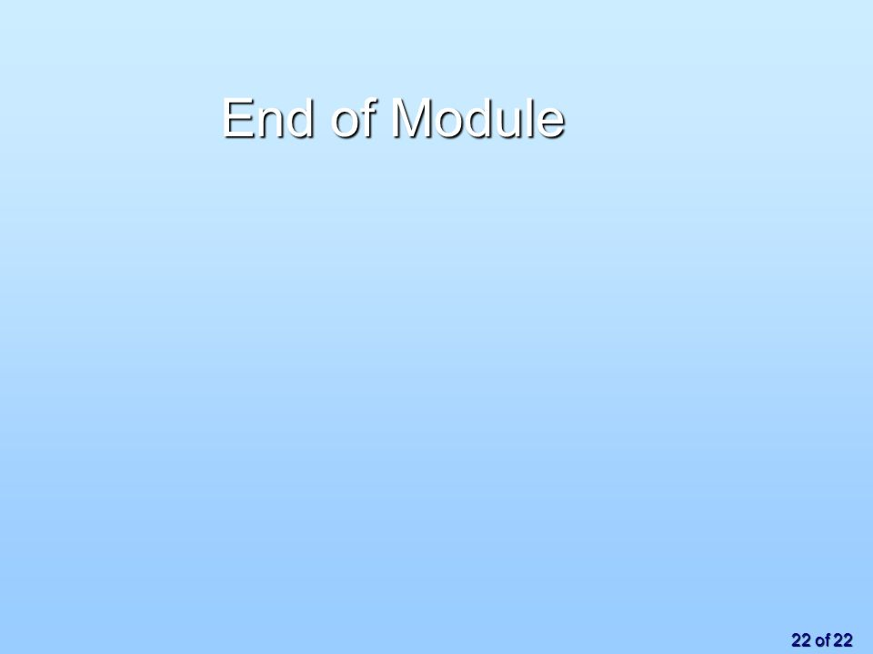22 of 22 End of Module