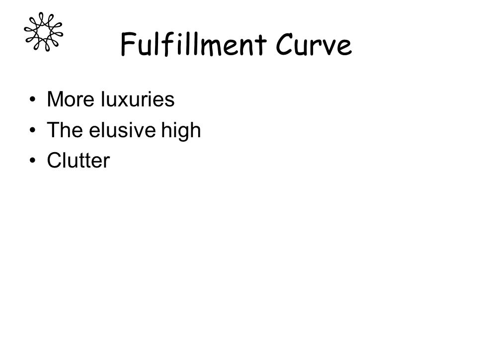Fulfillment Curve More luxuries The elusive high Clutter
