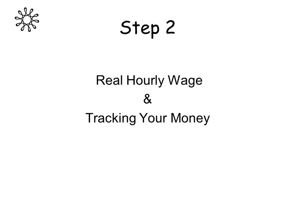 Step 2 Real Hourly Wage & Tracking Your Money