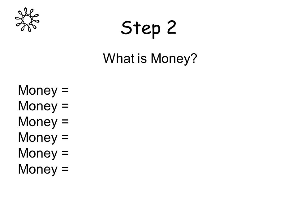Step 2 What is Money Money =