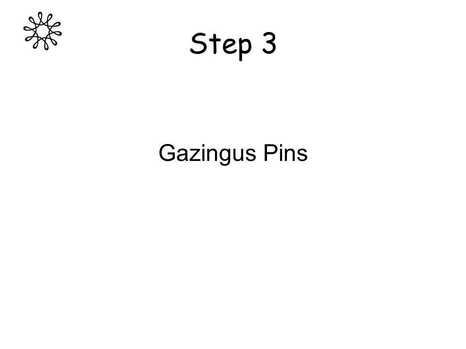 Step 3 Gazingus Pins