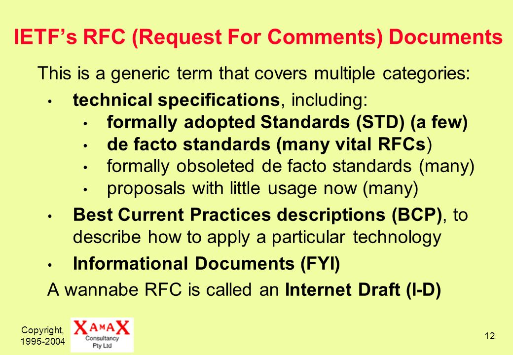 Copyright, 1995-2004 12 IETFs RFC (Request For Comments) Documents This is a generic term that covers multiple categories: technical specifications, i