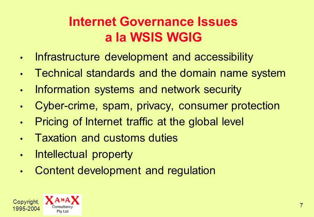 Copyright, 1995-2004 7 Internet Governance Issues a la WSIS WGIG Infrastructure development and accessibility Technical standards and the domain name