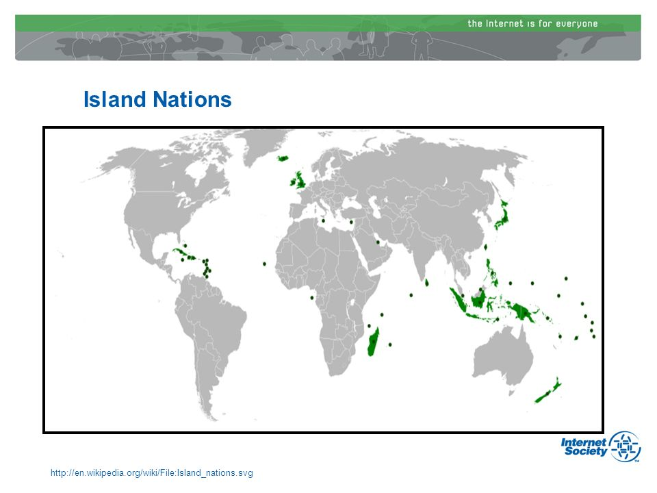 Island nations and Internet governance As at 2008, there were 47 island countries (approximately 25% of all countries) (source: Wikipedia) Internet governance is as important for island nations as it is for other nations The Caribbean islands are a microcosm