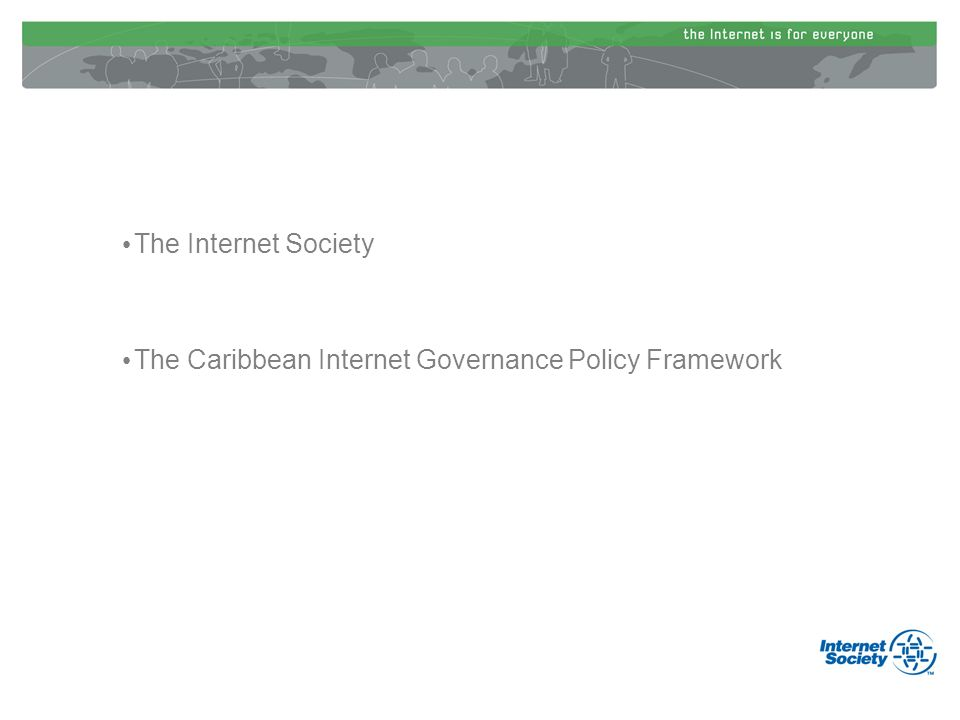 The Internet Society The Caribbean Internet Governance Policy Framework