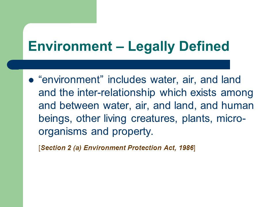 Environment – Legally Defined environment includes water, air, and land and the inter-relationship which exists among and between water, air, and land