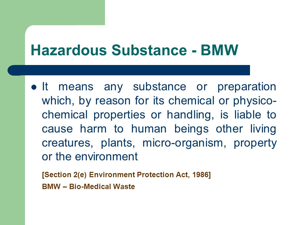 Hazardous Substance - BMW It means any substance or preparation which, by reason for its chemical or physico- chemical properties or handling, is liab
