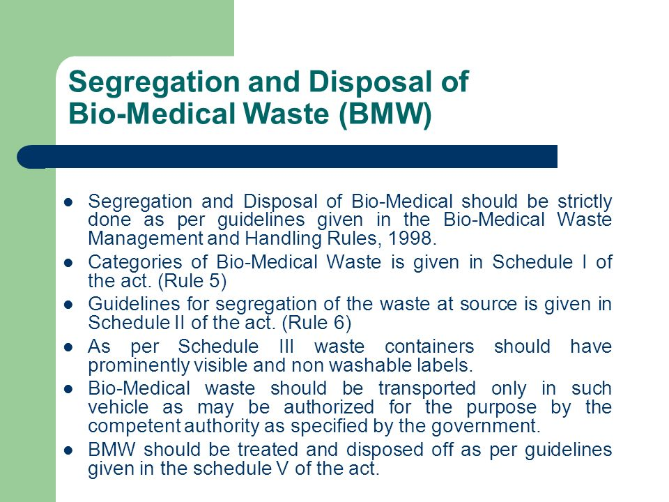 Segregation and Disposal of Bio-Medical Waste (BMW) Segregation and Disposal of Bio-Medical should be strictly done as per guidelines given in the Bio
